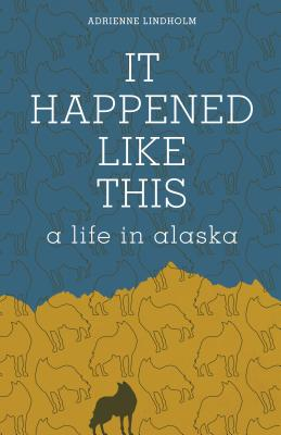 It Happened Like This: A Life in Alaska cover