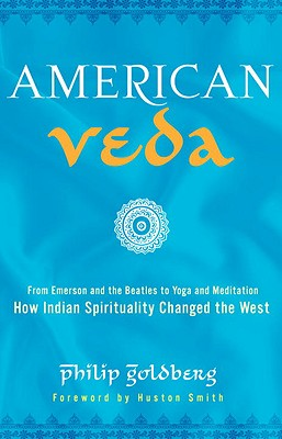 American Veda: From Emerson and the Beatles to Yoga and Meditation: How Indian Spirituality Changed the West Cover Image