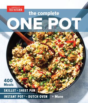 The Complete One Pot: 400 Meals for Your Skillet, Sheet Pan, Instant Pot®, Dutch Oven, and More (The Complete ATK Cookbook Series) Cover Image
