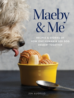Maeby and Me: Recipes and Stories of How One Human and Her Dog Dessert Together Cover Image