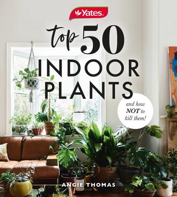Yates Top 50 Indoor Plants and How Not to Kill Them! cover