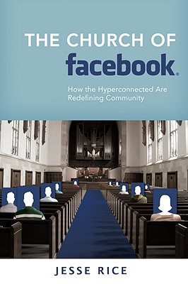 The Church of Facebook: How the Hyperconnected Are Redefining Community Cover Image