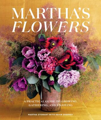 Martha's Flowers, Deluxe Edition: A Practical Guide to Growing, Gathering, and Enjoying Cover Image