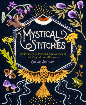 Mystical Stitches: Embroidery for Personal Empowerment and Magical Embellishment Cover Image