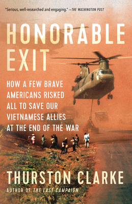 Honorable Exit: How a Few Brave Americans Risked All to Save Our Vietnamese Allies at the End of the War Cover Image