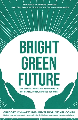 Bright Green Future: How Everyday Heroes Are Re-Imagining the Way We Feed, Power, and Build Our World Cover Image