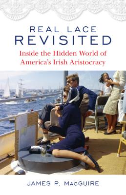 Real Lace Revisited: Inside the Hidden World of America's Irish Aristocracy Cover Image
