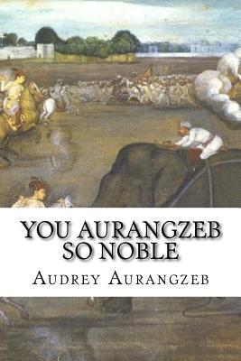 You Aurangzeb So Noble Cover Image