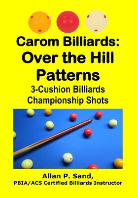Carom Billiards: Over the Hill Patterns: 3-Cushion Billiards Championship Shots Cover Image