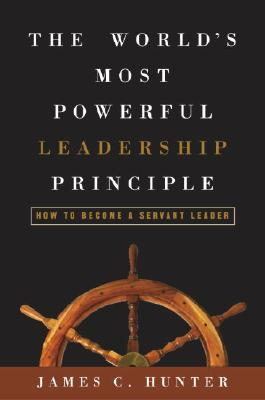 The World's Most Powerful Leadership Principle: How to Become a Servant Leader Cover Image