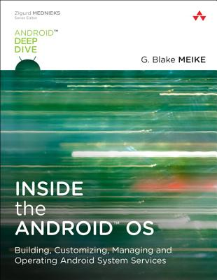 Inside the Android OS: Building, Customizing, Managing and Operating Android System Services (Android Deep Dive) Cover Image