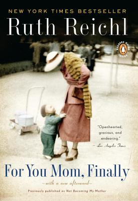 For You, Mom. Finally.: Previously published as Not Becoming My Mother Cover Image