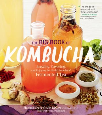 The Big Book of Kombucha: Brewing, Flavoring, and Enjoying the Health Benefits of Fermented Tea Cover Image