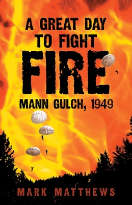 A Great Day to Fight Fire: Mann Gulch, 1949 Cover Image