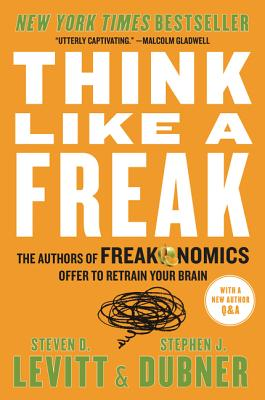 Think Like a Freak: The Authors of Freakonomics Offer to Retrain Your Brain Cover Image