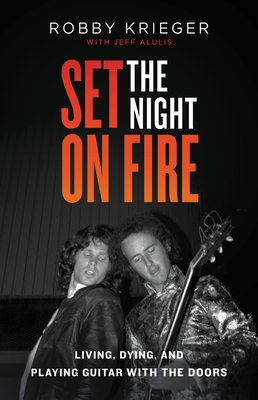 Set the Night on Fire: Living, Dying, and Playing Guitar With the Doors Cover Image