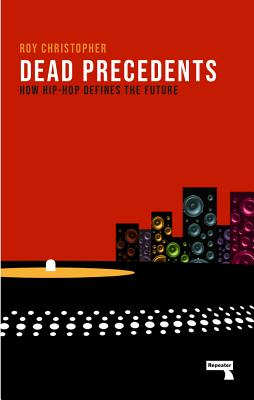 Dead Precedents: How Hip-Hop Defines the Future Cover Image