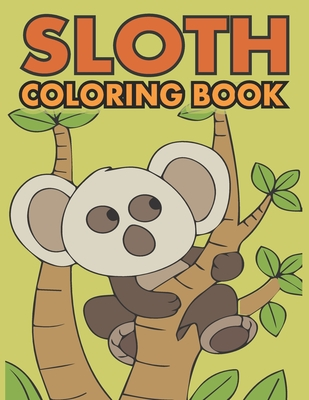 Sloth Coloring Book: Fantastic Sloth Coloring Book Collection Fun and Super Coloring Pages for Kids & Adults, Fantastic Collection of Easy, Cover Image