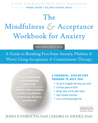 The Mindfulness and Acceptance Workbook for Anxiety: A Guide to Breaking Free from Anxiety, Phobias, and Worry Using Acceptance and Commitment Therapy Cover Image