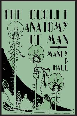 The Occult Anatomy of Man; To Which Is Added a Treatise on Occult Masonry Cover Image