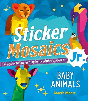 Sticker Mosaics Jr.: Baby Animals: Create Magical Pictures with Glitter Stickers! Cover Image