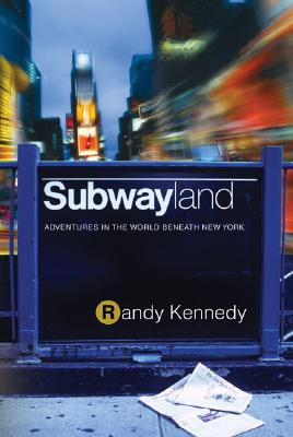 Subwayland: Adventures in the World Beneath New York Cover Image