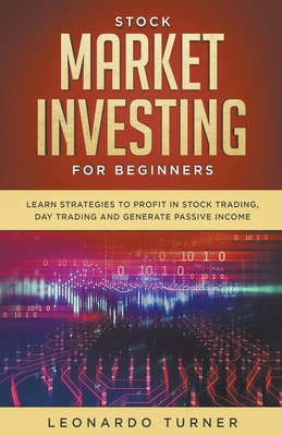 Stock Market Investing For Beginners Learn Strategies To Profit In Stock Trading, Day Trading And Generate Passive Income Cover Image
