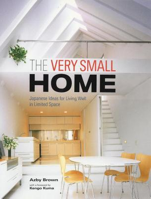 The Very Small Home: Japanese Ideas for Living Well in Limited Space Cover Image