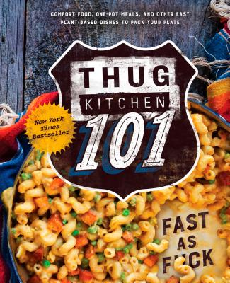 Thug Kitchen 101: Fast as F*ck: A Cookbook (Thug Kitchen Cookbooks) Cover Image