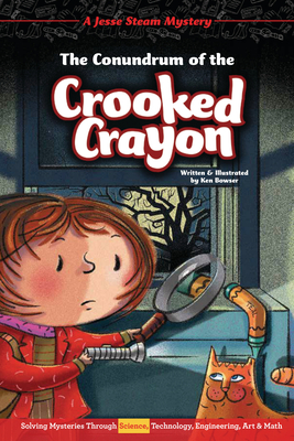 The Conundrum of the Crooked Crayon: Solving Mysteries Through Science, Technology, Engineering, Art & Math Cover Image