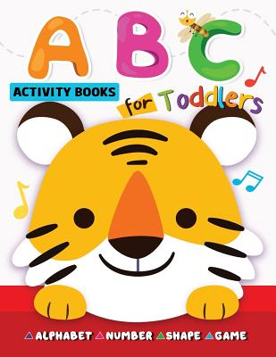 ABC Activity Books for Toddlers: Alphabet, Shape, Number and Game for Preschool Cover Image