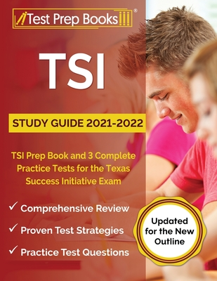 TSI Study Guide 2021-2022: TSI Prep Book and 3 Complete Practice Tests for the Texas Success Initiative Exam [Updated for the New Outline] Cover Image