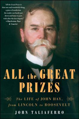 All the Great Prizes: The Life of John Hay, from Lincoln to Roosevelt Cover Image