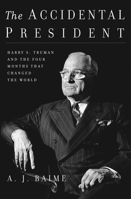 The Accidental President: Harry S. Truman and the Four Months That Changed the World Cover Image