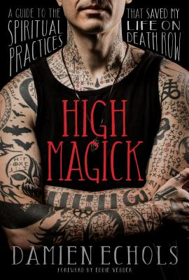 High Magick: A Guide to the Spiritual Practices That Saved My Life on Death Row Cover Image