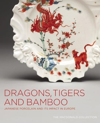 Dragons, Tigers and Bamboo: Japanese Porcelain and Its Impact in Europe Cover Image