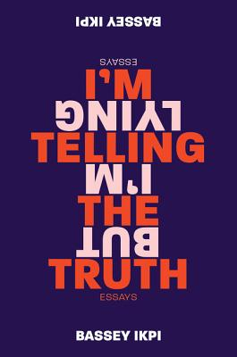 I'm Telling the Truth, but I'm Lying: Essays Cover Image