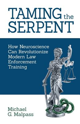 Taming the Serpent: How Neuroscience Can Revolutionize Modern Law Enforcement Training Cover Image