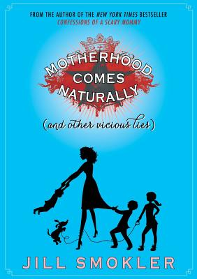 Motherhood Comes Naturally (and Other Vicious Lies) Cover