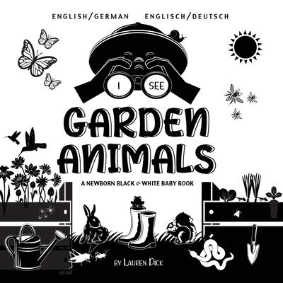 I See Garden Animals: Bilingual (English / German) (Englisch / Deutsch) A Newborn Black & White Baby Book (High-Contrast Design & Patterns) Cover Image