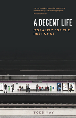 A Decent Life: Morality for the Rest of Us Cover Image