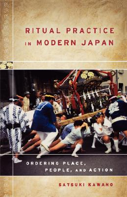 Ritual Practice in Modern Japan: Ordering Place, People, and Action Cover Image