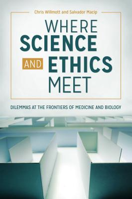 Where Science and Ethics Meet: Dilemmas at the Frontiers of Medicine and Biology Cover Image