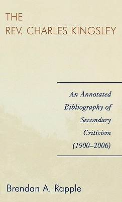 Rev. Charles Kingsley: An Annotated Bibliography of Secondary Criticism (1900-2006) Cover Image