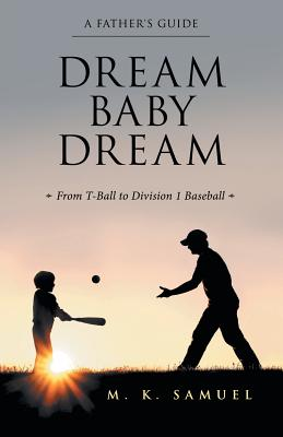 Dream Baby Dream: From T-Ball to Division 1 Baseball Cover Image