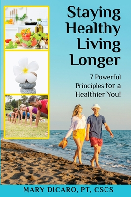 Cover for Staying Healthy, Living Longer - 7 Powerful Principles for a Healthier You!