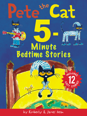 Pete the Cat: 5-Minute Bedtime Stories: Includes 12 Cozy Stories! Cover Image
