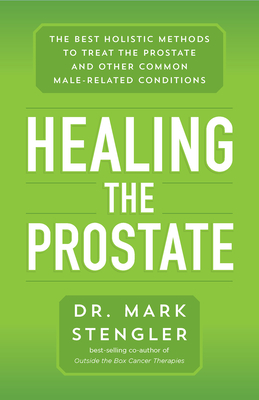 Healing the Prostate: The Best Holistic Methods to Treat the Prostate and Other Common Male-Related Conditions Cover Image