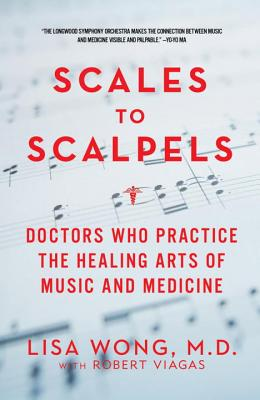 Scales to Scalpels: Doctors Who Practice the Healing Arts of Music and Medicine Cover Image