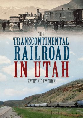 The Transcontinental Railroad in Utah Cover Image